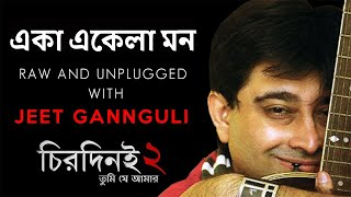 Eka Ekela Mon Unplugged | Jeet Gannguli | Chirodini Tumi Je Amar 2 | 2014