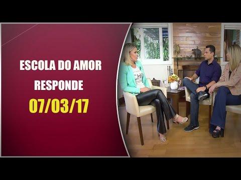 Escola do Amor Responde - 07/03/17