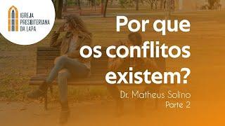 Por que os conflitos existem?² - Dr. Matheus Solino