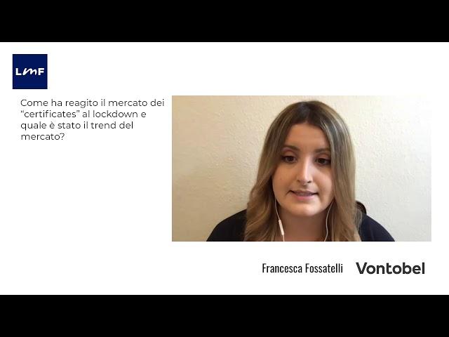 Il mercato dei certificates e il lockdown - Francesca Fossatelli (Vontobel)