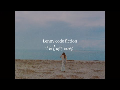 Lenny code fiction 『the last words』MV