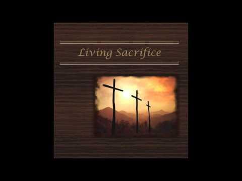 Living Sacrifice   : Christ Our Life