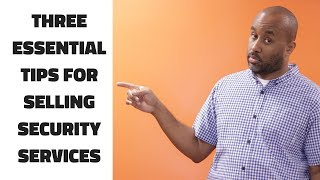 Three Essential Tips for Selling Security Services