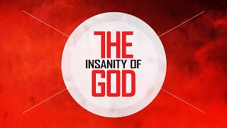 The Insanity of God Weekend– 2/24/2019