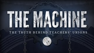 The Machine: The Truth Behind Teachers Unions