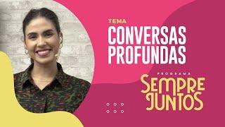 Conversas Profundas | Sempre Juntos | IPP TV