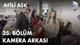 Afili Aşk 35. Bölüm Kamera Arkası