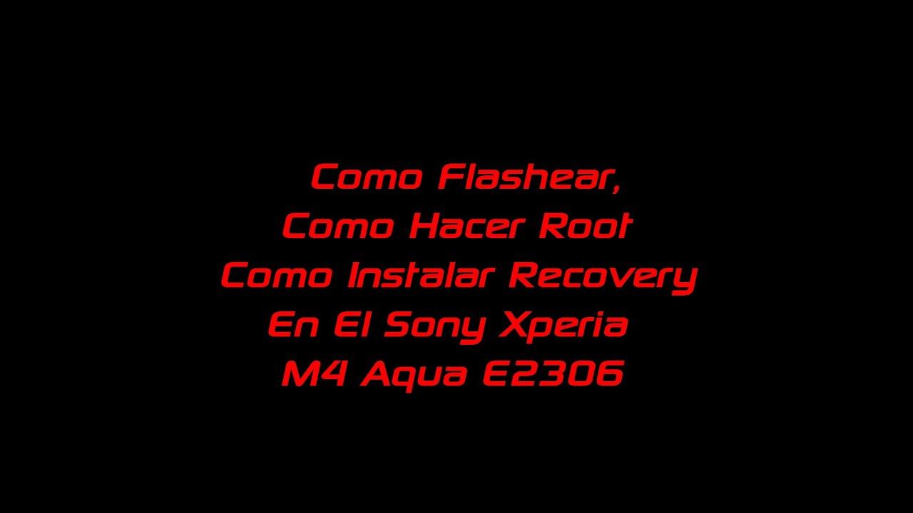 Como Flashear, Hacer Root E Instalar Recovery En Sony Xperia M4 Aqua E2306