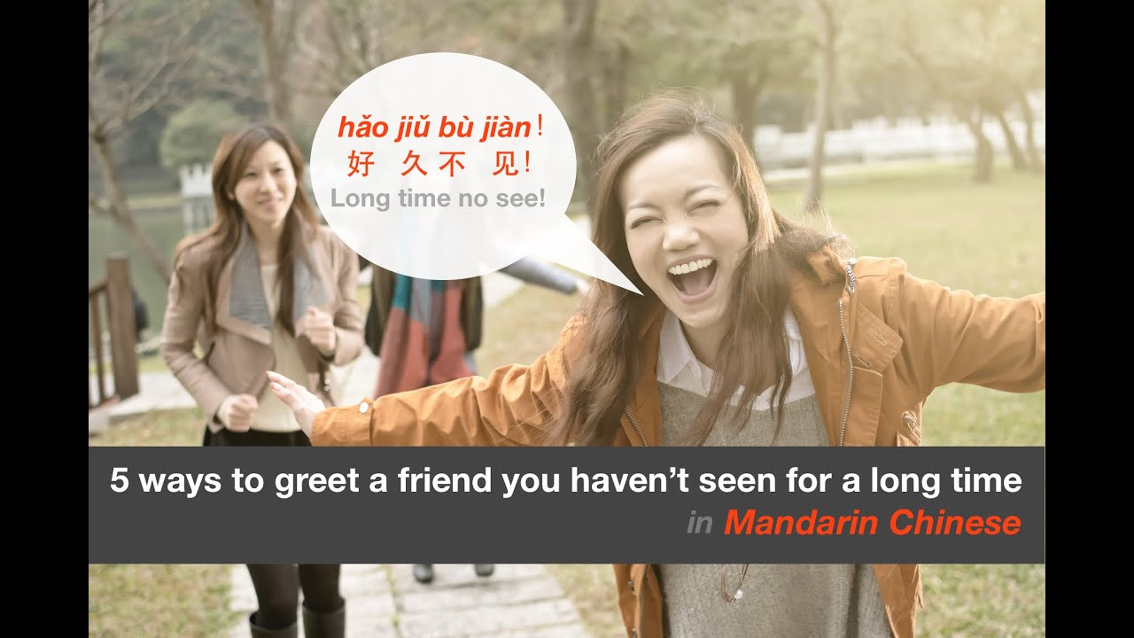 5 ways to greet a friend you haven't seen for a long time in Mandarin  Chinese I Easy Mandarin