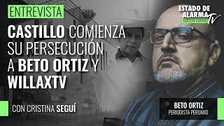 Castillo comienza su persecución a Beto Ortiz y WillaxTV; Entrevista a Beto Ortiz