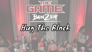 The Game - Hug The Block [Born 2 Rap]