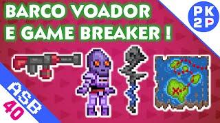 Barco Voador, Mapa do Tesouro e Game Breaker • Aprendendo Starbound #40