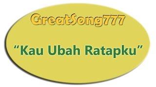 Kau Ubah Ratapku dengan lirik (04012015) ✔ Mp3