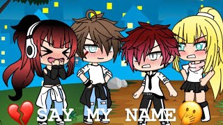SAY MY NAME~||~Gacha life❤️~ thumbnail
