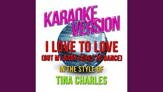 I Love to Love (But My Baby Loves to Dance) (In the Style of Tina Charles) (Karaoke Version)