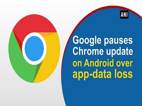 Google Pauses Chrome Update On Android Over App-data Loss