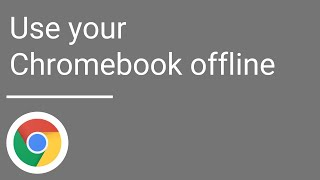 Use your Chromebook offline