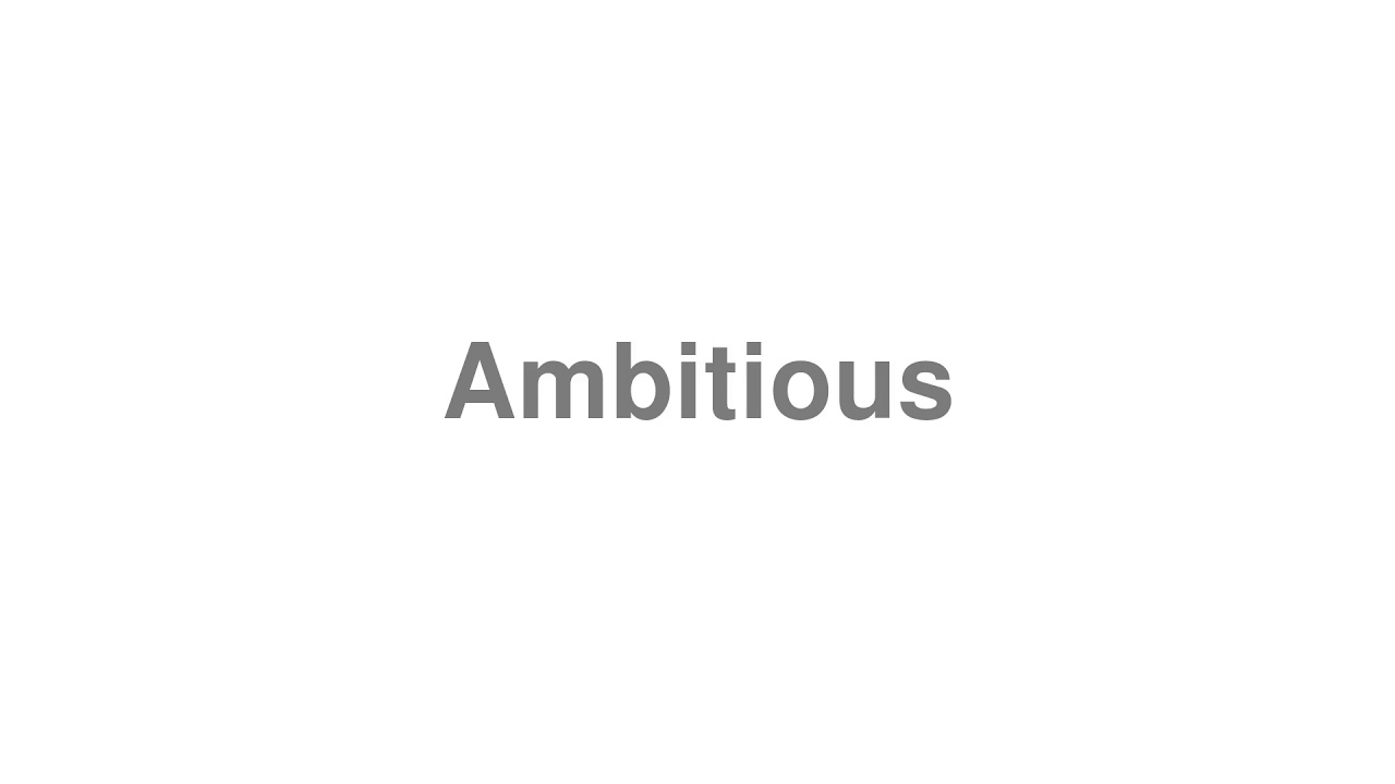 """How to pronounce """"Ambitious"""" [Video]"""