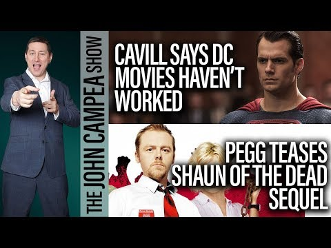 Henry Cavill Says DC Movies Haven't Worked, More Shaun Of The Dead? The John Campea Show