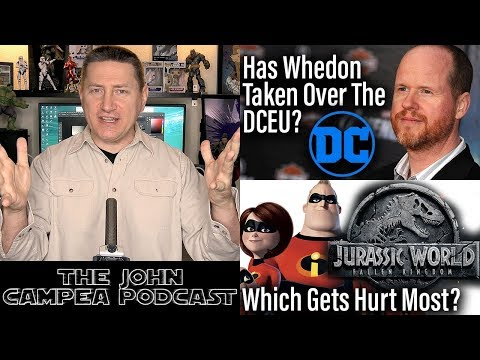 Has Whedon Taken Over The DCEU? Incredibles 2 Vs Jurassic World 2 - The John Campea Podcast
