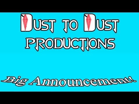 Dust to Dust Productions BIG ANNOUNCEMENT!!