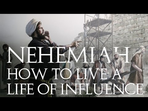 NEHEMIAH | How to Live a Life of Influence