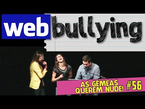 WEBBULLYING #56 - AS GÊMEAS QUEREM NUDE!