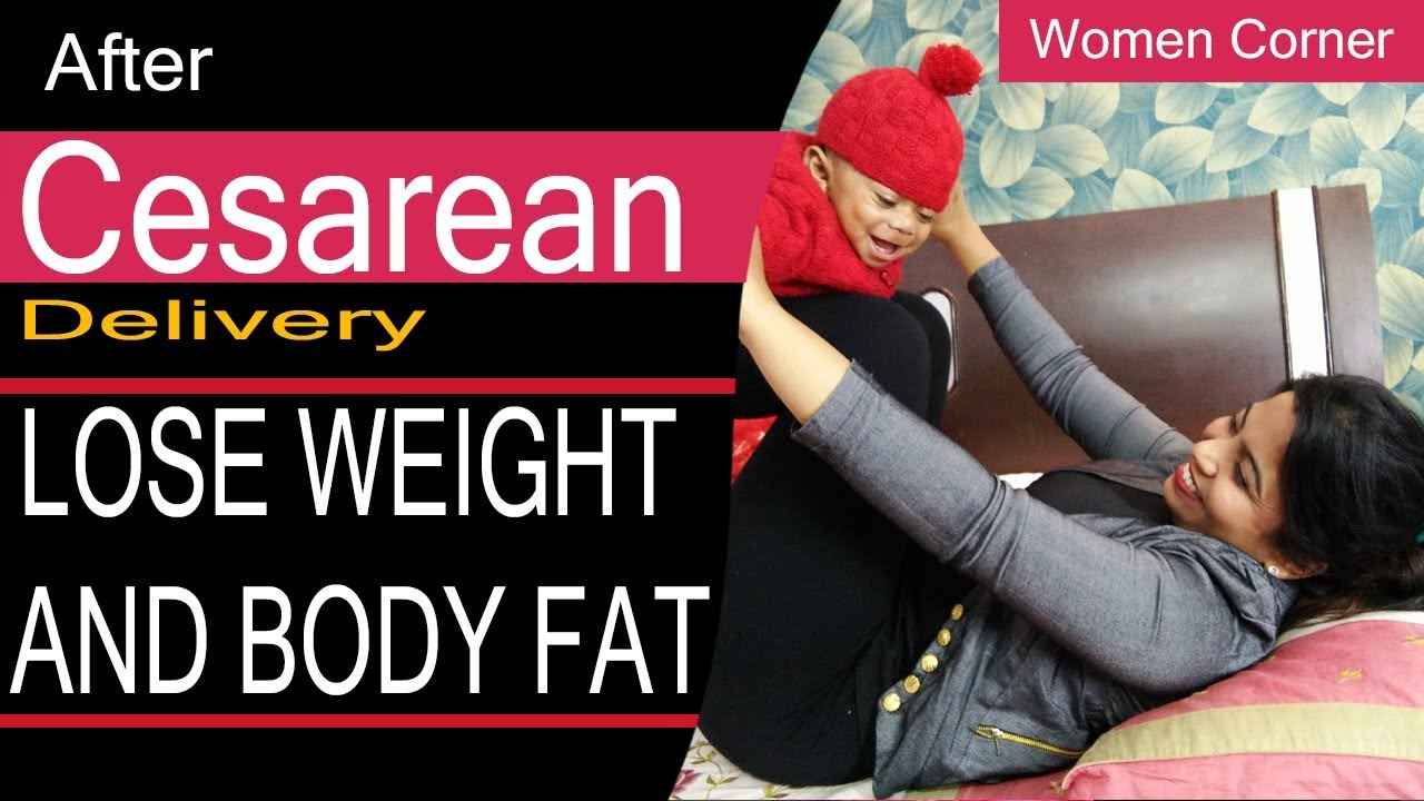 WEIGHT LOSS AFTER C-SECTION / CESAREAN HOW TO LOSE BODY ...