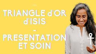 Triangle d'Or d'Isis - présentation et rapide soin découverte