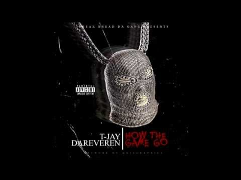 T-Jay Dareveren How The Game Go Prod By: Bruh N Law