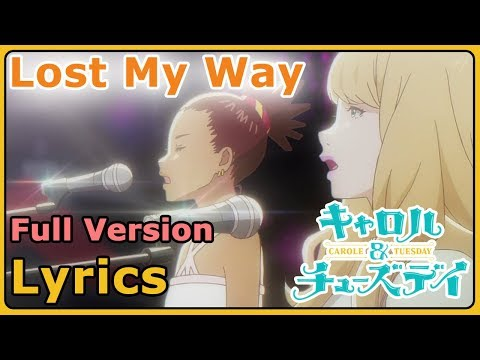 Lost My Way Full Version With Lyrics   Carole And Tuesday [1080p]