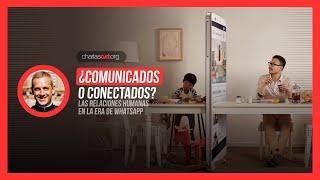 ¿Comunicados o conectados? Relaciones humanas en la era de WhatsApp   P. Ariel Pasetti   Charlas CAT