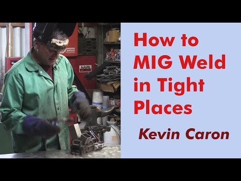 How to MIG Weld in Tight Places - Kevin Caron