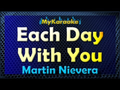 EACH DAY WITH YOU - KARAOKE in the style of MARTIN NIEVERA