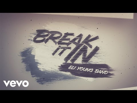 Eli Young Band – Break It In (Lyric Video)