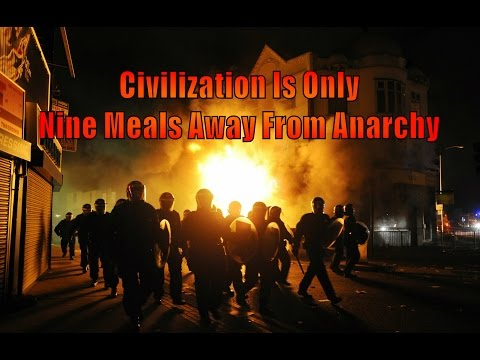 Civilization Is Only Nine Meals Away From Anarchy