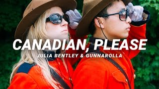 Canadian, Please ♫ gunnarolla & Julia Bentley