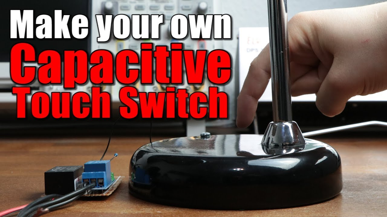 Make Your Own Capacitive Touch Switch Youtube