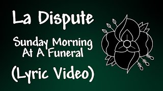 Watch La Dispute Sunday Morning At A Funeral video