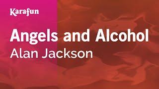 Video Karaoke Angels and Alcohol - Alan Jackson * download MP3, 3GP, MP4, WEBM, AVI, FLV Juli 2018
