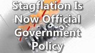 Stagflation Is Now Official Government Policy