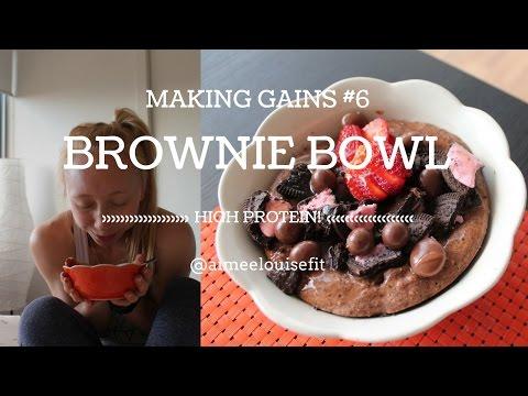 MAKING GAINS #6 - PROTEIN BROWNIE BOWL!