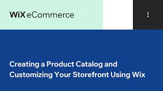 Wix eCommerce | Creating a Product Catalog and Customizing Your Storefront