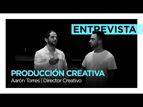 ¿Cómo crear una excelente producción creativa? - Aarón Torres | Director Creativo