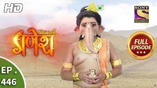 Vighnaharta Ganesh - Ep 446 - Full Episode - 7th May, 2019