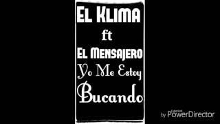 El Klima ft El Mensajero - Yo Me Estoy bucando (audio official)