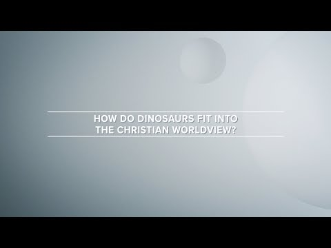 How do Dinosaurs fit into the Christian Worldview?