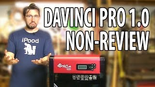 XYZ DaVinci Pro 1.0 3D Printer Non-Review
