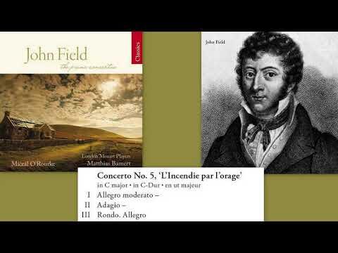 John Field: Piano Concerto No.5 in C dur, H.39,  'L'incendie par l'orage', Miceal O'Rourke