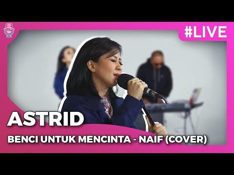 Cover Lagu AstriD   BENCI UNTUK MENCINTA - NAIF (Cover) #LIVE HITSLAGU